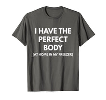 Laden Sie das Bild in den Galerie-Viewer, Funny shirts V-neck Tank top Hoodie sweatshirt usa uk au ca gifts for I Have The Perfect Body At Home In My Freezer t-shirt 2494878