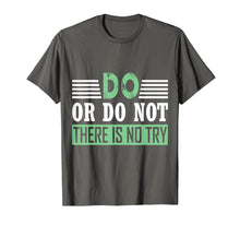 Laden Sie das Bild in den Galerie-Viewer, Funny shirts V-neck Tank top Hoodie sweatshirt usa uk au ca gifts for DO OR DO NOT THERE IS NO TRY MOTIVATIONAL T-SHIRT 1364889