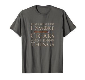 That's What I Do I Smoke Cigars And I Know Things Shirt