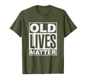 Old Lives Matter Funny Birthday Gift Shirt For Men, Women