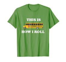Laden Sie das Bild in den Galerie-Viewer, This Is How I Roll Funny School Bus Driver TShirt