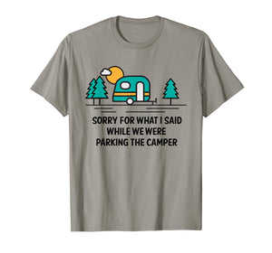 Funny shirts V-neck Tank top Hoodie sweatshirt usa uk au ca gifts for Sorry For What I Said While Parking Camper - Camping T-Shirt 202393