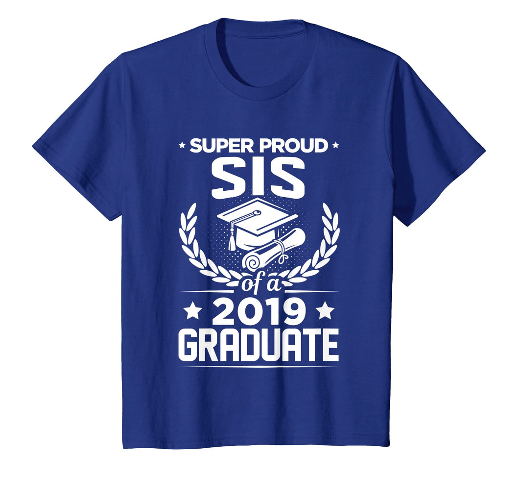 Funny shirts V-neck Tank top Hoodie sweatshirt usa uk au ca gifts for Super Proud Sis Sister Of A 2019 Graduate Graduation T-Shirt 1412924