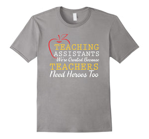 Teaching Assistants Were Create Because Teacher Needs Heroes