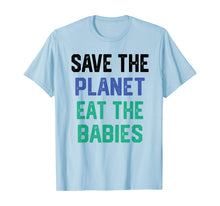 Laden Sie das Bild in den Galerie-Viewer, Save the planet eat the babies T-Shirt