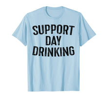 Laden Sie das Bild in den Galerie-Viewer, Support Day Drinking T-Shirt Drinking Gift Shirt