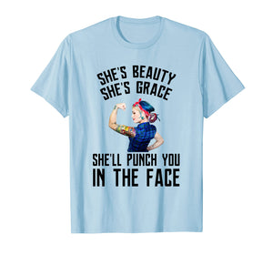 Funny shirts V-neck Tank top Hoodie sweatshirt usa uk au ca gifts for She's Beauty She's Grace She'll Punch You In The Face Shirt 3041925