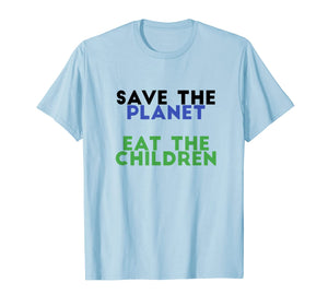 Save The Planet Eat The Children Funny T-Shirt