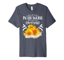 Laden Sie das Bild in den Galerie-Viewer, Funny shirts V-neck Tank top Hoodie sweatshirt usa uk au ca gifts for Cool In The World Full Of Weeds Be A Sunflower Shirt Gift 2258569