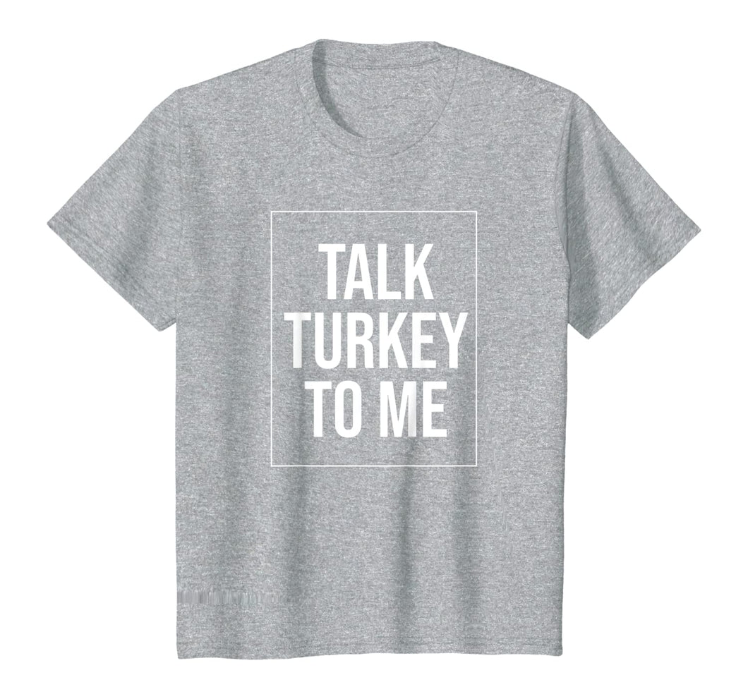 Funny shirts V-neck Tank top Hoodie sweatshirt usa uk au ca gifts for Talk Turkey To Me Tee Funny Happy Thanksgiving Humor T-Shirt 429842