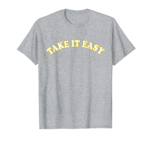 Funny shirts V-neck Tank top Hoodie sweatshirt usa uk au ca gifts for Take It Easy T-Shirt 1534996