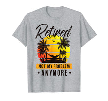 Laden Sie das Bild in den Galerie-Viewer, Retired Not My Problem Anymore T-Shirt 2019 Retirement Gift