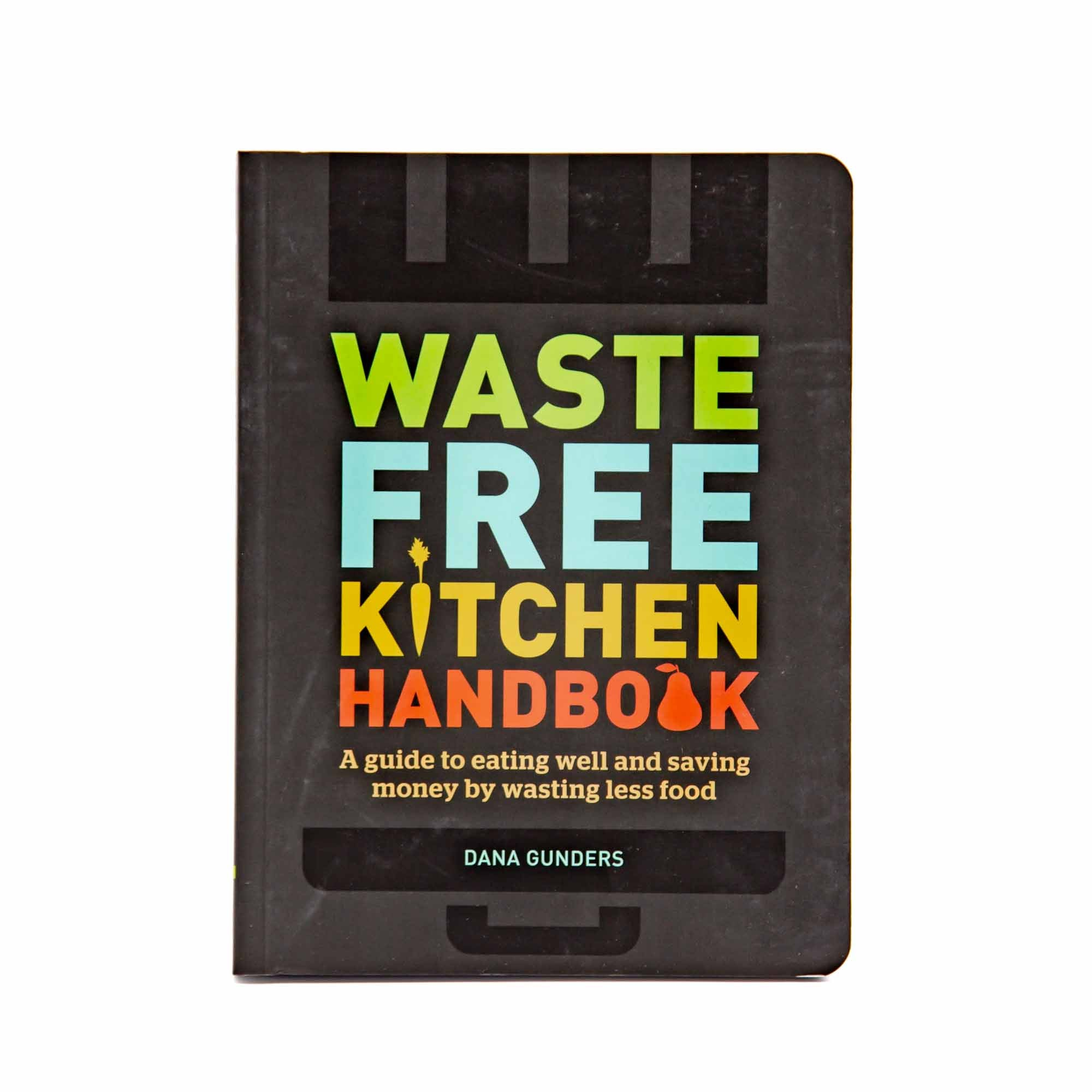 Waste-Free Kitchen Handbook: A Guide to Eating Well and Saving Money by Wasting Less Food - Mortise And Tenon