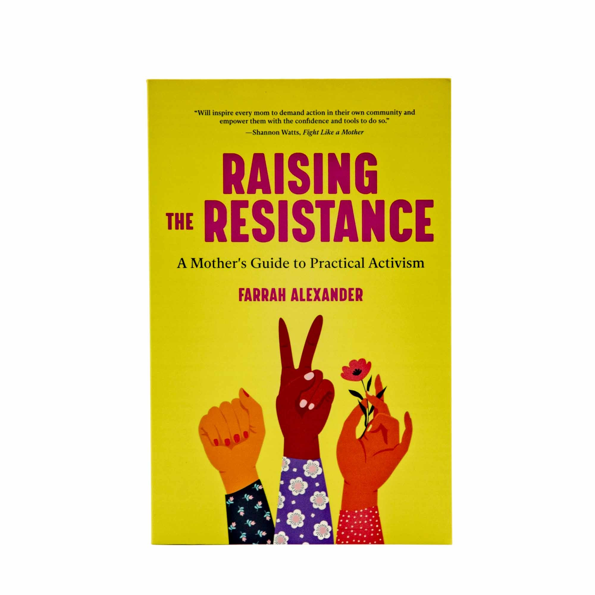 Raising the Resistance: a Mother's Guide to Practical Activism - Mortise And Tenon