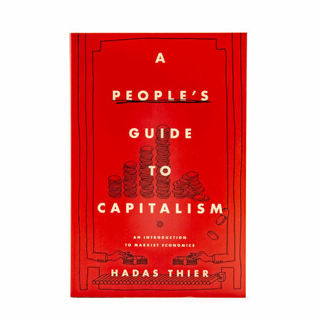 A People's Guide to Capitalism: An Introduction to Marxist Economics by Hadas Thier - Mortise And Tenon