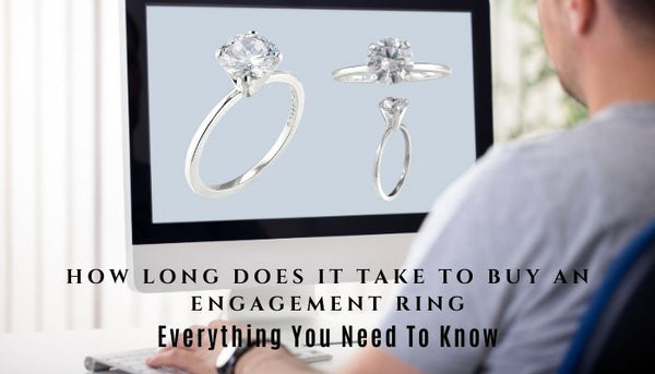 How long does it take to buy an engagement ring, how do you buy and engagement ring, steps to buying an engagement ring