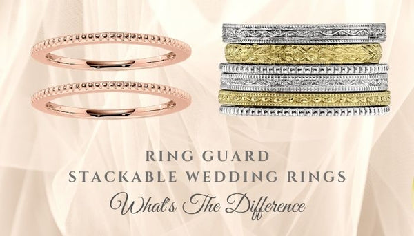 ring guards, stackable wedding rings, what are ring guards, what are stackable wedding bands, difference between stackable wedding rings