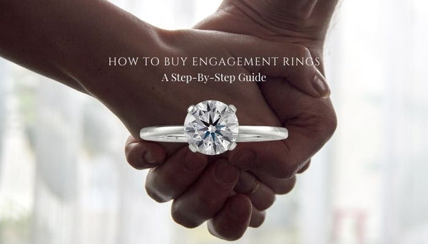 Step By Step Guide To Buying An Engagement Ring, How Do I Buy An Engagement Rings, Best Tips for Engagement Ring Shopping