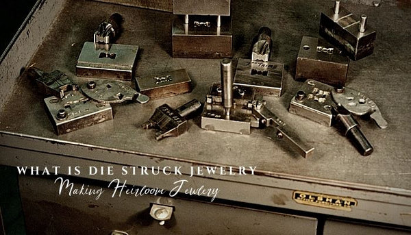 what is die struck jewelry, heirloom quality jewelry, how to buy high quality jewelry