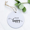 Choose Happy - Ornament