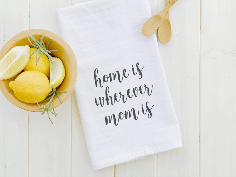 Home Is Wherever Mom Is - Cotton Tea Towel