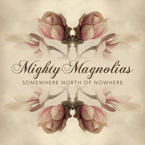 Mighty Magnolias - Somewhere North Of Nowhere - CD