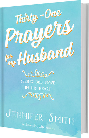 Thirty-One Prayers For My Husband: Seeing God Move In His Heart (2nd Edition) NEW! - Unveiled Wife Online Book Store  - 1