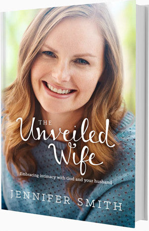 The Unveiled Wife: Embracing Intimacy with God and Your Husband by Jennifer Smith - Book - Marriage After God