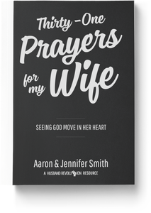Thirty-One Prayers For My Wife: Seeing God Move In Her Heart - Book - Marriage After God