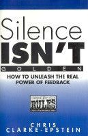 Silence Isn't Golden: How to Unleash the Real Power of Feedback (Book)