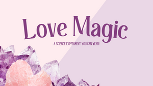 Love Magic: A Science Experiment you can wear!