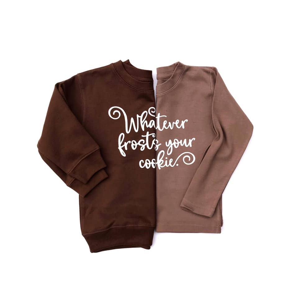 Whatever Frosts Your Cookies, Mocha Long Sleeve