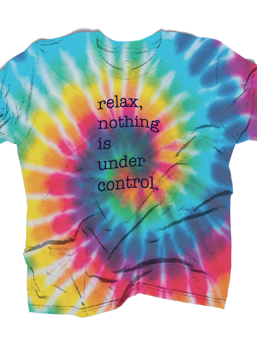 RELAX, NOTHING IS UNDER CONTROL TIE-DYE TEE (ORGANIC COTTON, RECYCLED POLYESTER, TENCEL™ BLEND)