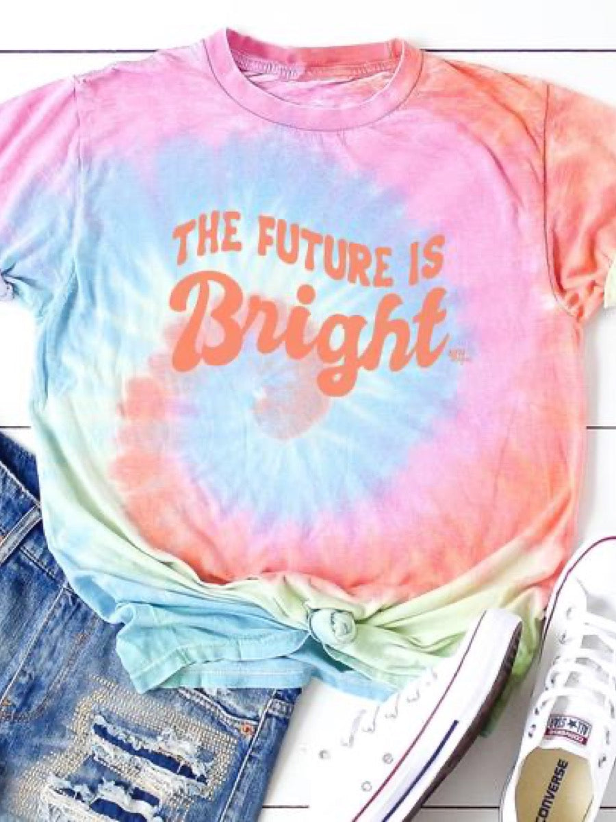 The Future is Bright Tie Dye Short Sleeve T-Shirt