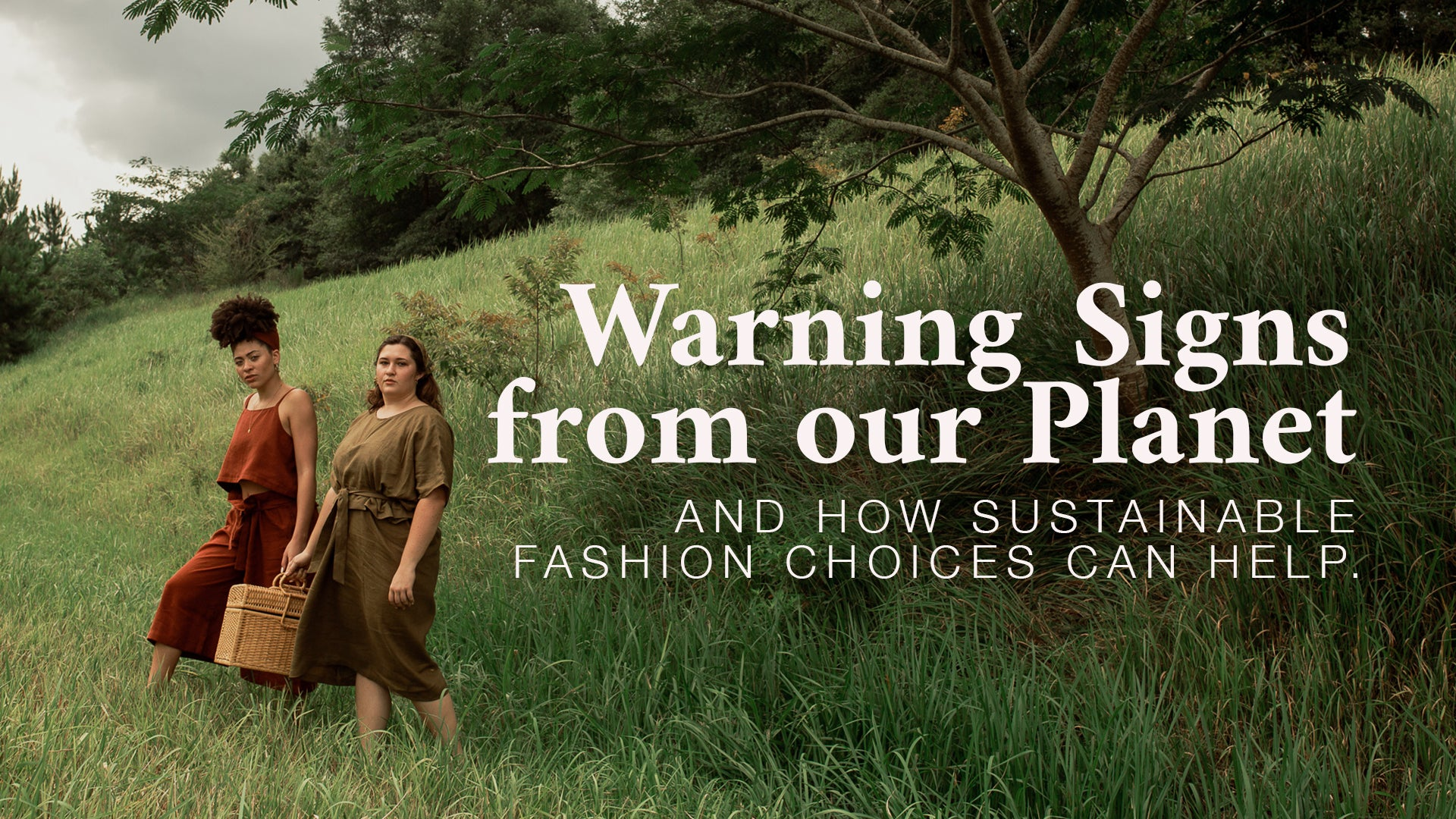 Title: Warning Signs from our Planet, and how sustainable fashion choices can help.