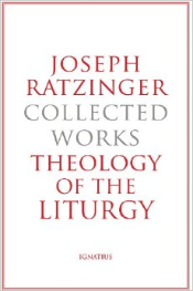 Joseph Ratzinger Collected Works: Theology of the Liturgy