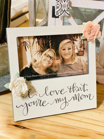 Plaque Frame - I Love That You're My Mom