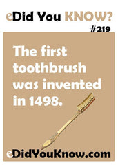 The toothbrush was invented in 1498