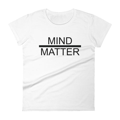 Mind over Matter Women's Fashion Fit T-Shirt