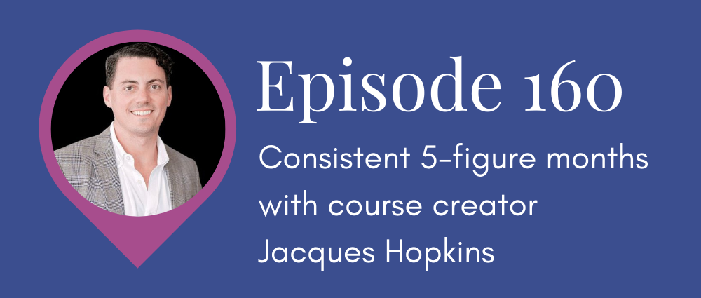 Consistent 5-figure months with course creator Jacques Hopkins S5E160 Legal Road Map podcast.png