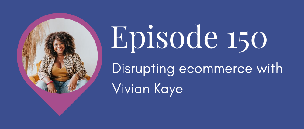 Disrupting ecommerce with Vivian Kaye (Legal Road Map podcast S5E150)