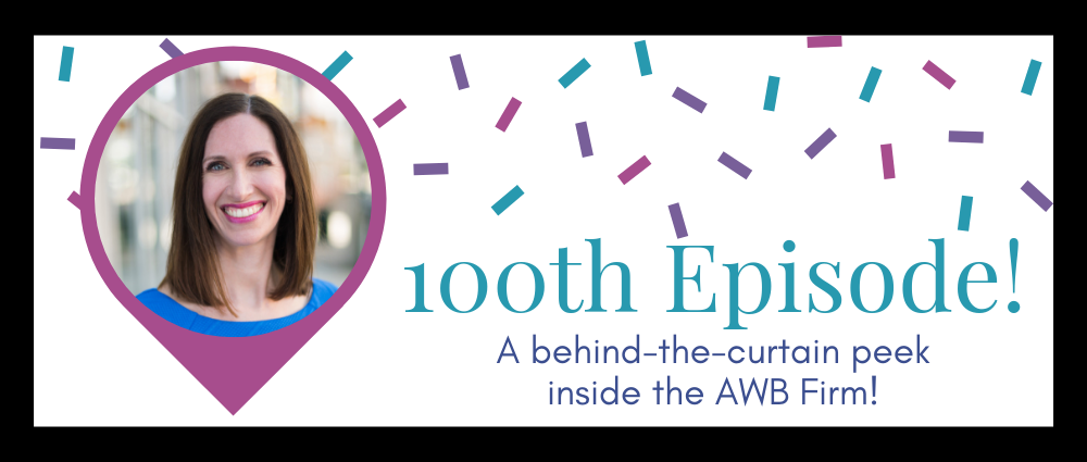 100th episode! A behind-the-curtain peek inside the AWB Firm (Legal Road Map® Podcast S4E100)