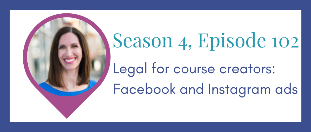 Legal for course creators: FB ads (Legal Road Map® Podcast S4E102)