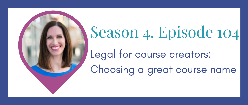 Legal for course creators: choosing a name for your course (Legal Road Map® Podcast S4E104)