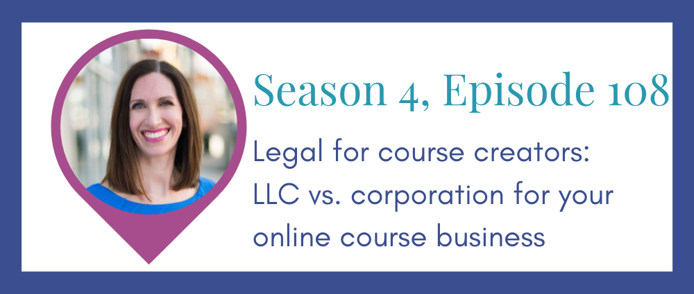 Legal for course creators: Do I need an LLC or corporation? (Legal Road Map® Podcast S4E108)