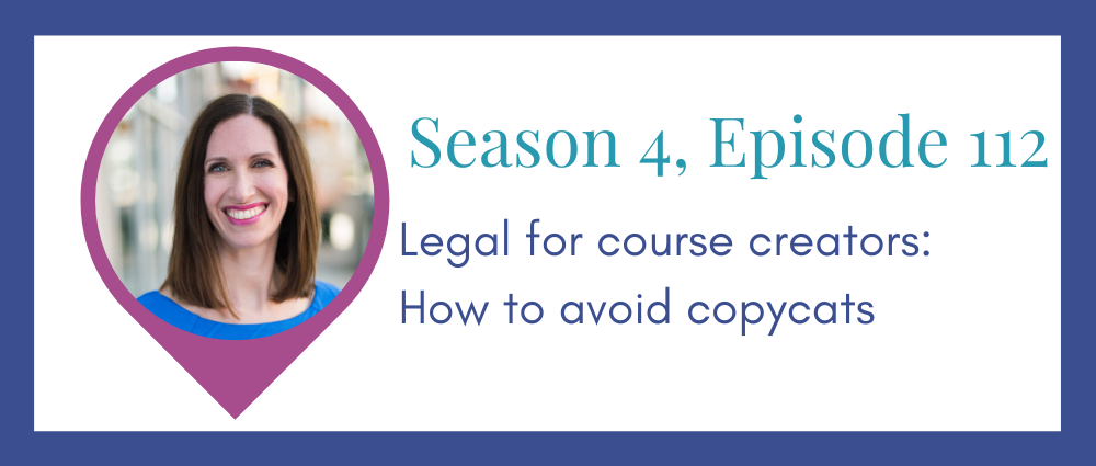Legal for course creators: how to prevent copycats (Legal Road Map® Podcast S4E112)