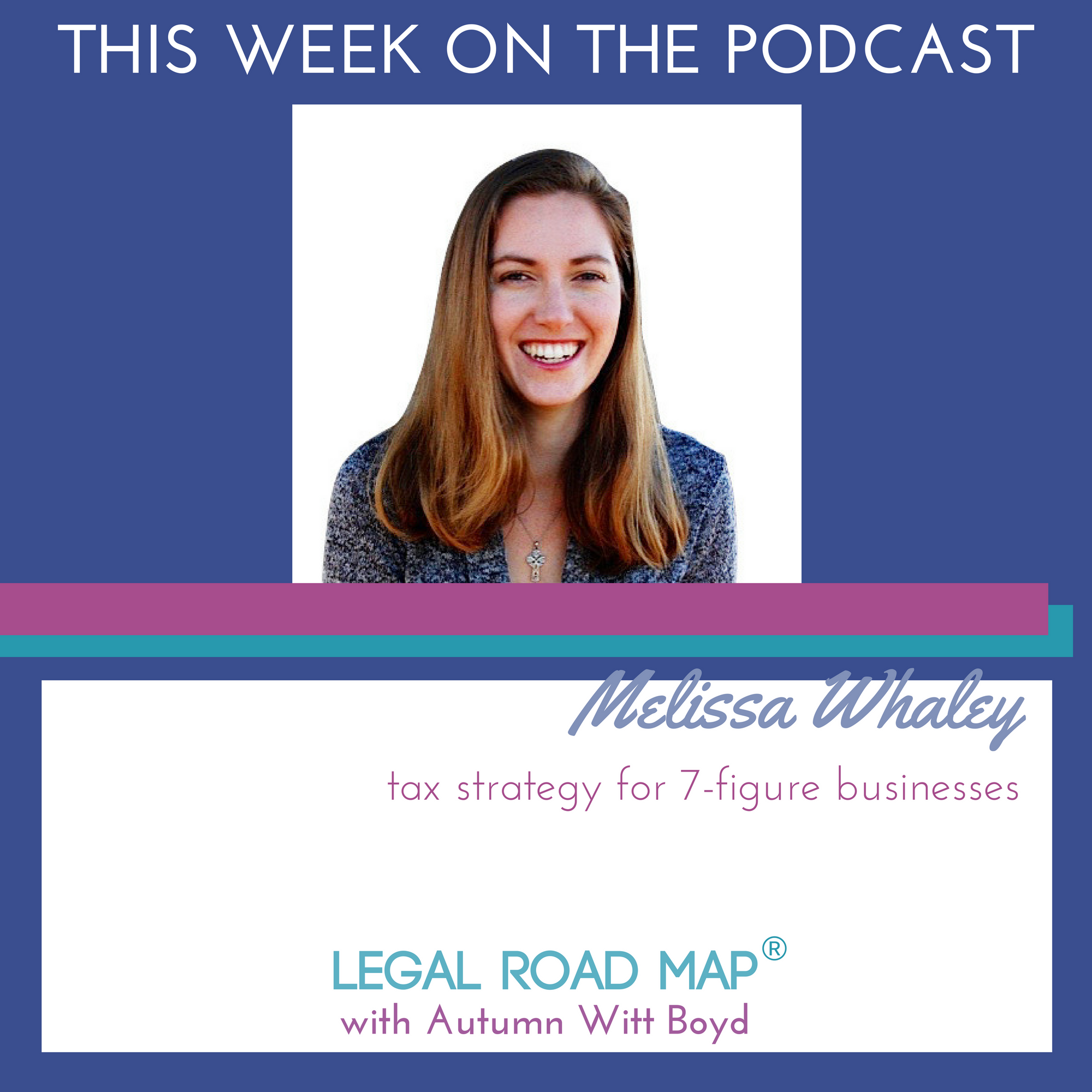 Tax Strategy for 7-figure Businesses with Melissa Whaley (Legal Road Map® Podcast S3E42)