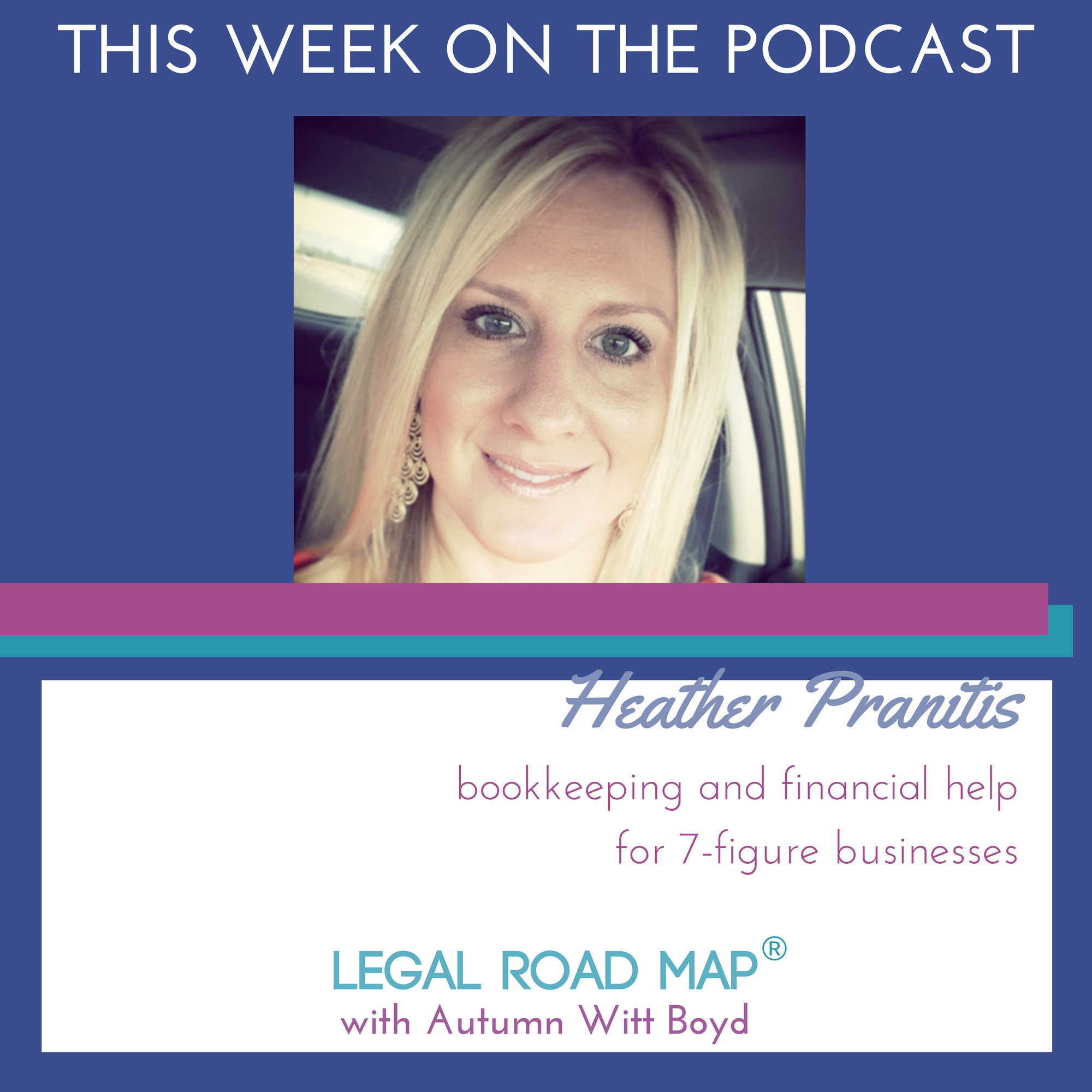 Bookkeeping and financial help for 7-figure businesses with Heather Pranitis (Legal Road Map® Podcast S3E43)