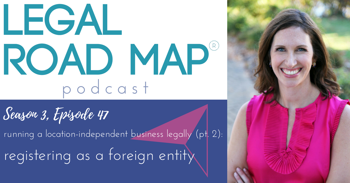 Running a location-independent business legally (pt.2) – Registering as a foreign entity (Legal Road Map® Podcast S3E47)