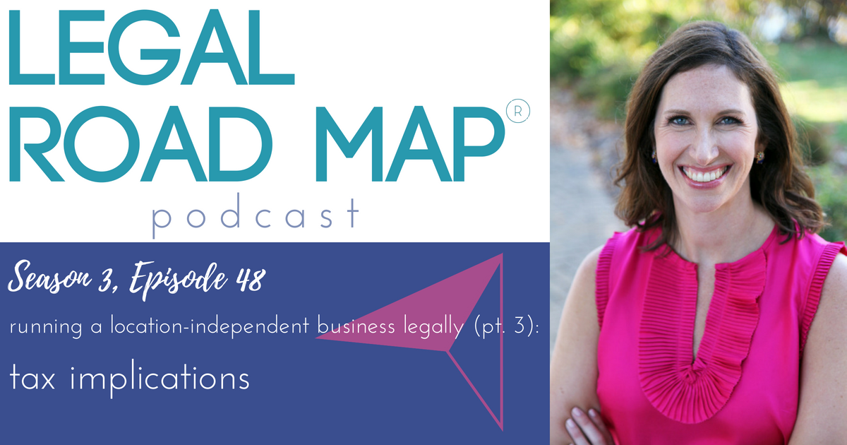 Running a location-independent business legally pt.3 – Taxes (Legal Road Map® Podcast S3E48)
